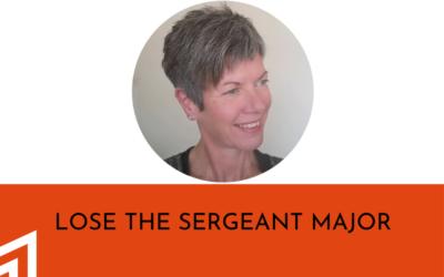 Lose the Sergeant Major